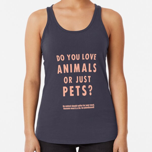 Do You Love Animals Or Just Pets? Racerback Tank Top