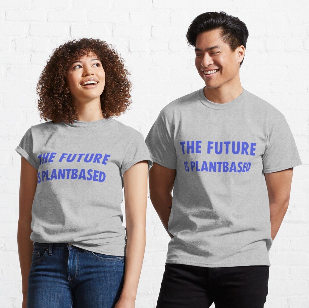 The Future Is Plantbased Classic T-Shirt