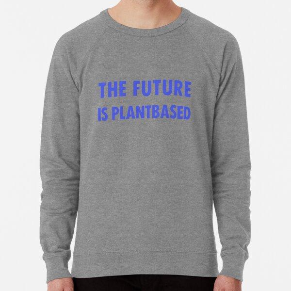 The Future Is Plantbased Lightweight Sweatshirt