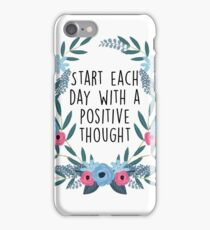 Start each day with a positive thought iPhone Case/Skin