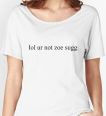 lol ur not zoe sugg Women's Relaxed Fit T-Shirt