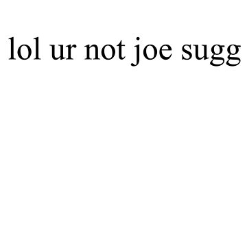 lol ur not joe sugg by Megollivia