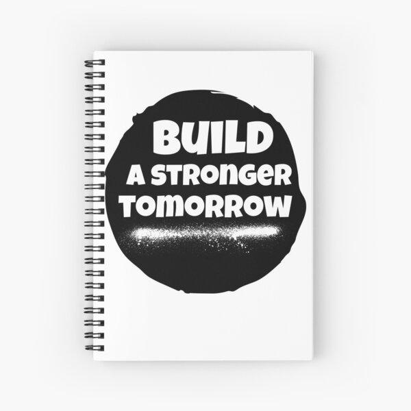 BUILD A STRONGER TOMORROW  Spiral Notebook