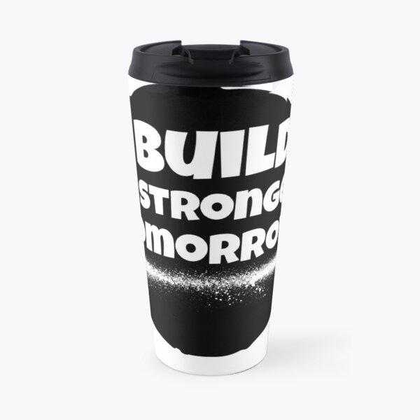 BUILD A STRONGER TOMORROW  Travel Mug