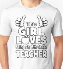 This Girl Loves Being An 8th Grade Teacher Unisex T-Shirt