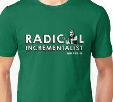 Hillary Radical Incrementalist 2016 Unisex T-Shirt