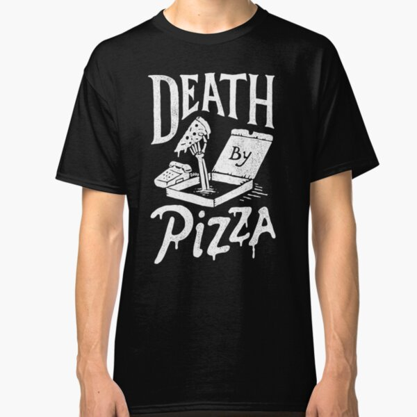 Death By Pizza Classic T-Shirt