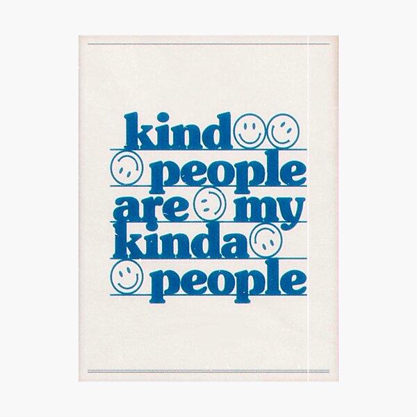 KIND PEOPLE Photographic Print
