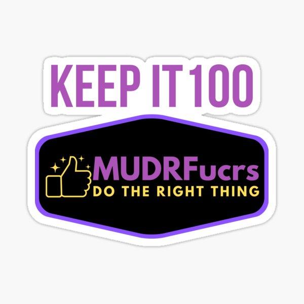 Keep It 100 MUDRFucrs Sticker