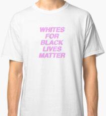 WHITES FOR BLACK LIVES MATTER Classic T-Shirt