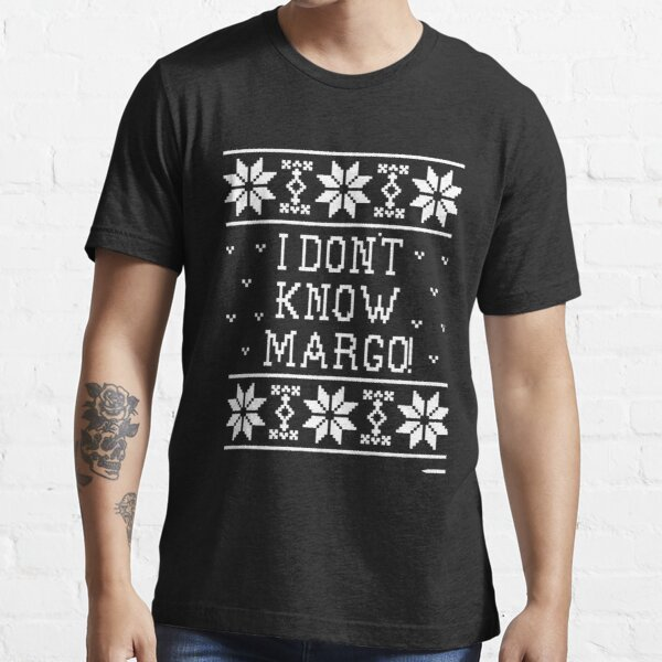 I Don t Know Margo  76 Essential T-Shirt