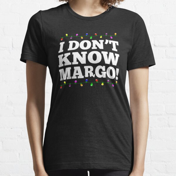 I Don t Know Margo Christmas Vacation 18 Essential T-Shirt