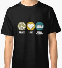 Peace Love Urban Planning Classic T-Shirt