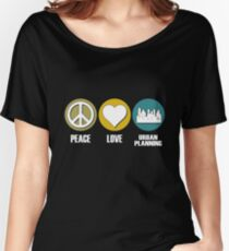 Peace Love Urban Planning Women's Relaxed Fit T-Shirt