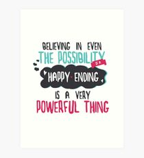 """""""believing in even the possibility of a happy ending is a very powerful thing"""" / Once Upon A Time Art Print"""