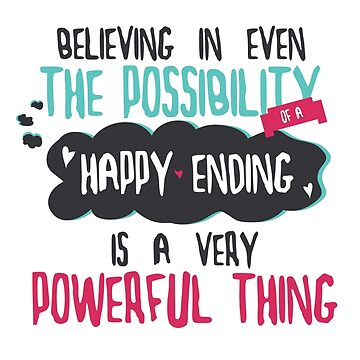 """""""believing in even the possibility of a happy ending is a very powerful thing"""" / Once Upon A Time by ImEmmaR"""