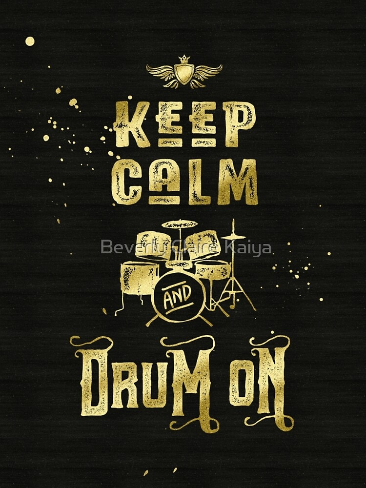 Keep Calm and Drum On Gold Glitter Grunge by beverlyclaire
