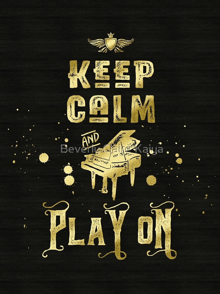 Keep Calm and Play On Gold Piano Grunge by beverlyclaire
