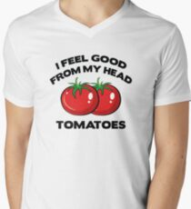 I Feel Good From My Head Tomatoes Mens V-Neck T-Shirt