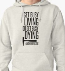 Get Busy Living or Get Busy Dying Pullover Hoodie