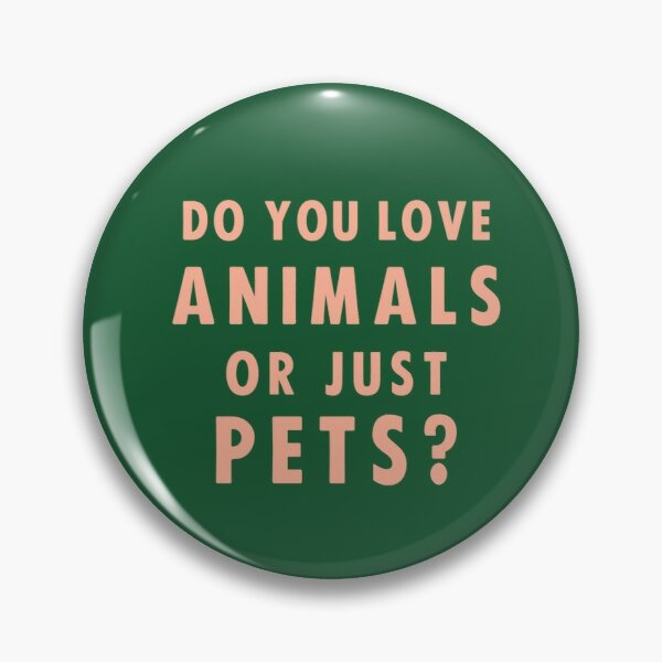 Do You Love Animals Or Just Pets? Pin