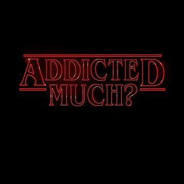 Addicted Much? by mannart