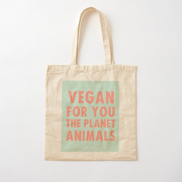 Vegan for you, the planet, animals Cotton Tote Bag
