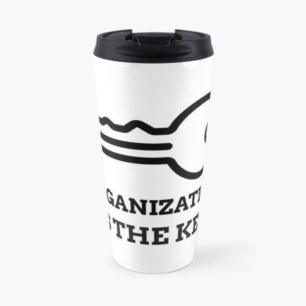 ORGANIZATION IS THE KEY  Travel Mug
