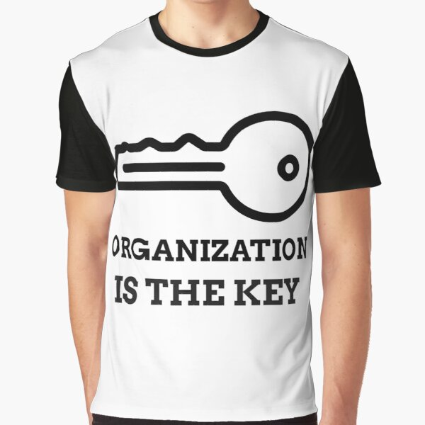 ORGANIZATION IS THE KEY  Graphic T-Shirt