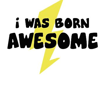 I Was Born Awesome by DesignFactoryD