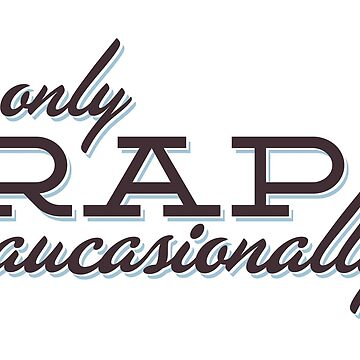 I only Rap Caucasionally by mattmarket