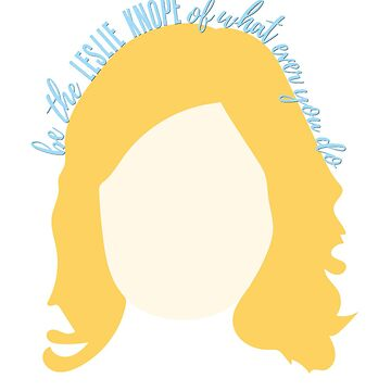 Be The Leslie Knope Of Whatever You Do by caroowens