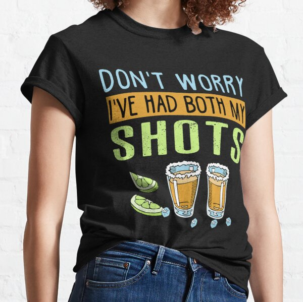 Don't worry I've had both my shots Funny Vaccination Tequila Classic T-Shirt