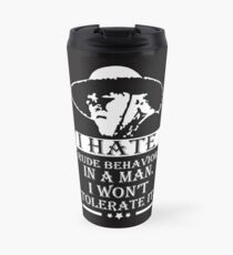 I HATE RUDE BEHAVIOR IN A MAN Travel Mug