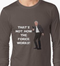 That's Not How The Force Works! Long Sleeve T-Shirt