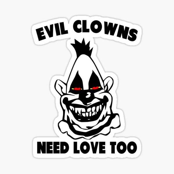 Humor - Evil Clowns Need Love Too Sticker