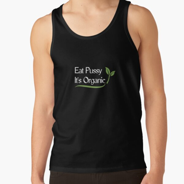 EAT PUSSY IT'S ORGANIC, Funny ironic design Tank Top