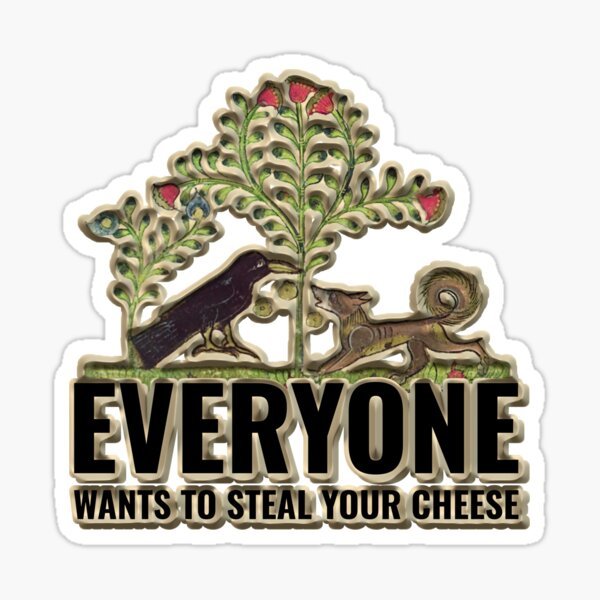 Everyone Wants To Steal Your Cheese Sticker Sticker