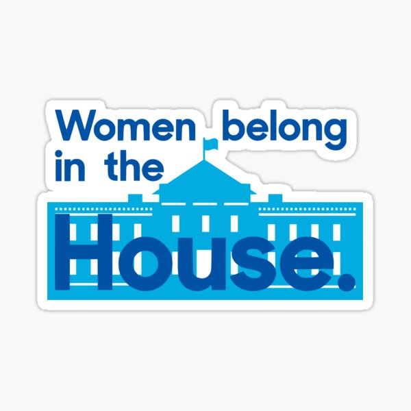 Women belong in the house - the White House. Sticker