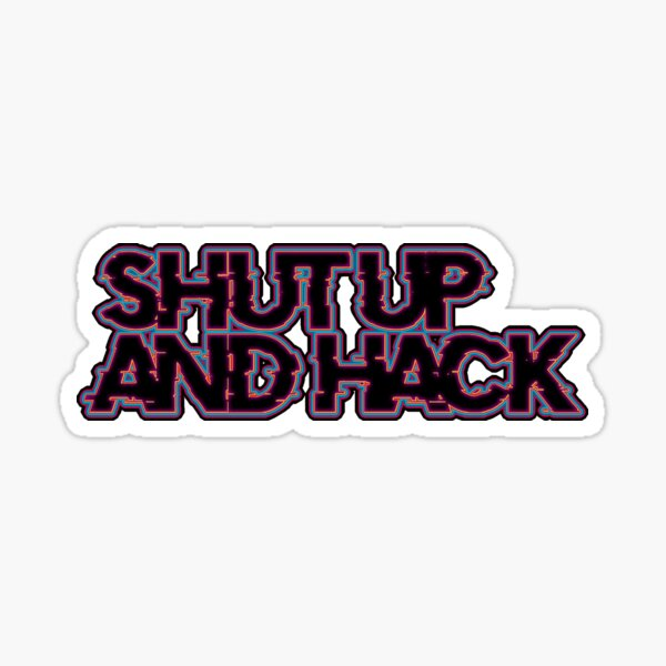 Shut Up And Hack - Version 3.0 Sticker