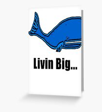 livin big... Greeting Card