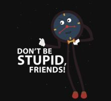 Don't Be Stupid, Friends! | Unisex T-Shirt