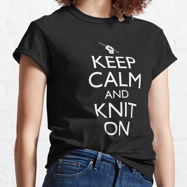 Keep Calm And Knit On Classic T-Shirt