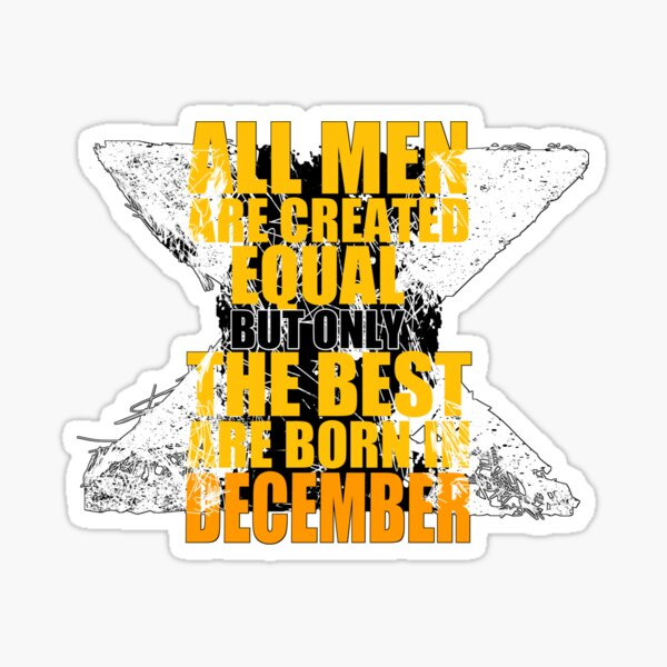 All Men Are Created Equal But Only The Best Are Born In December Sticker