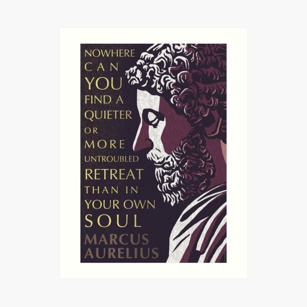 Marcus Aurelius quote: A quieter or more untroubled retreat Art Print