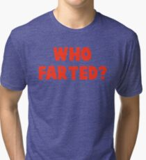 WHO FARTED? - REVENGE OF THE NERDS Tri-blend T-Shirt