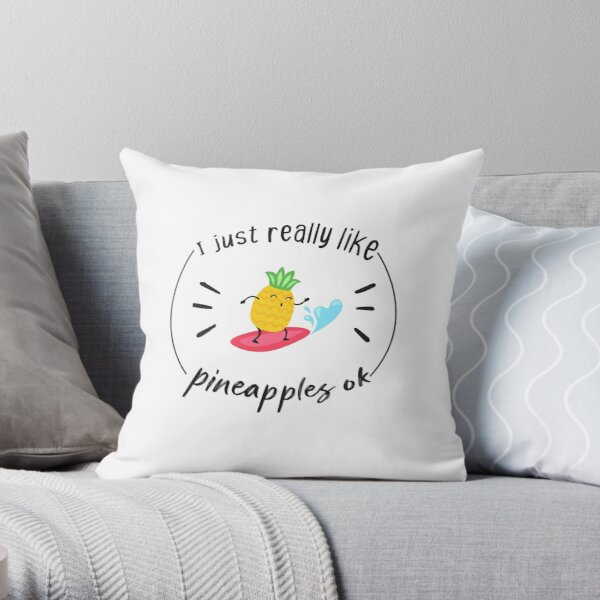 Copy of I Just Really Like Pineapple Ok-Gift Idea For Pineapple Lovers sticker Throw Pillow