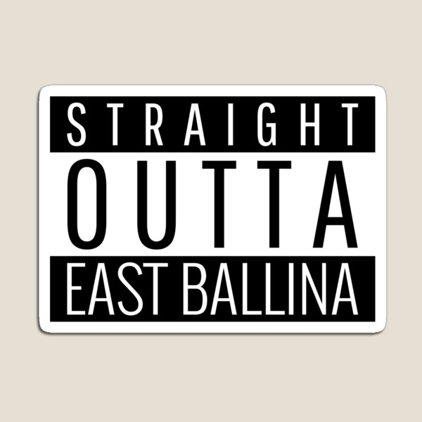 Straight Outta East Ballina New South Wales  Magnet