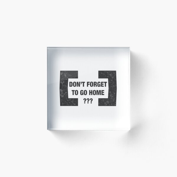 Don't Forget To Go Home Berghain Stamp Acrylic Block