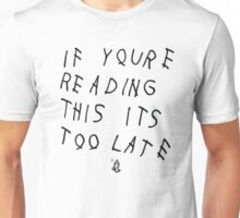if you're reading this it's too late Unisex T-Shirt